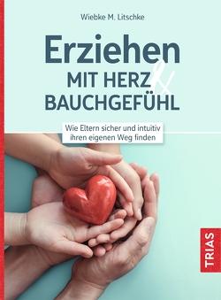 Erziehen mit Herz & Bauchgefühl von Litschke,  Wiebke M.