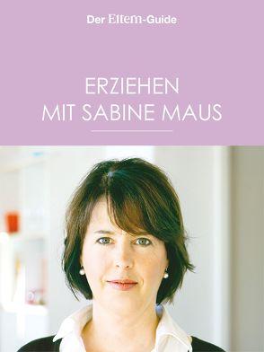 Erziehen mit Sabine Maus: Wie Familie gelingen kann (ELTERN Guide) von Maus,  Sabine