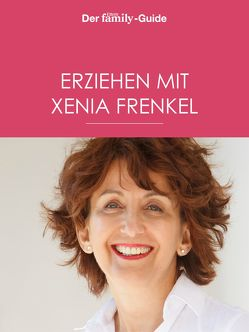Erziehen mit Xenia Frenkel (Eltern family Guide) von Frenkel,  Xenia