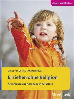 Erziehen ohne Religion von Bauer,  Michael, von Chossy,  Ulrike