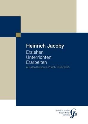 Erziehen Unterrichten Erarbeiten von Heinrich Jacoby-Elsa Gindler-Stiftung,  -, Jacoby,  Heinrich