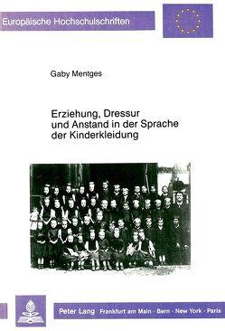Erziehung, Dressur und Anstand in der Sprache der Kinderkleidung von Mentges,  Gabriele