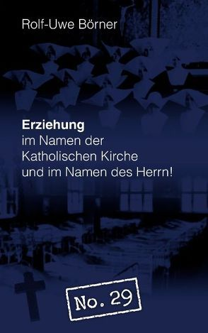 """Erziehung im Namen der Katholischen Kirche und im Namen des Herrn! """"No. 29"""" von Börner,  Rolf U"""