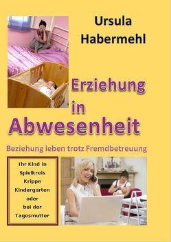 Erziehung in Abwesenheit von Habermehl,  Ursula
