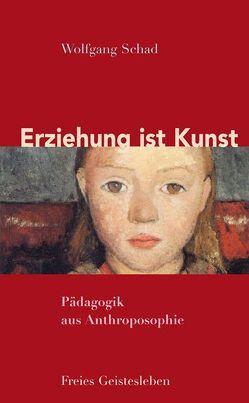 Erziehung ist Kunst von Schad,  Wolfgang
