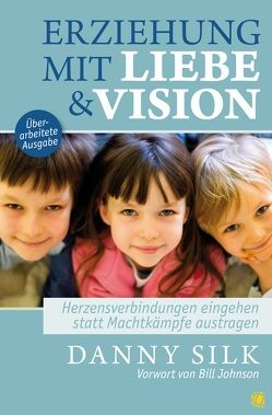 Erziehung mit Liebe und Vision (überarbeitete Ausgabe) von Silk,  Danny