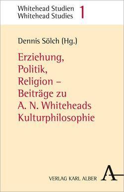 Erziehung, Politik, Religion von Berve,  Aljoscha, Faber,  Roland, Kann,  Christoph, Klose,  Joachim, Maassen,  Helmut, Riffert,  Franz, Sehgal,  Melanie, Sölch,  Dennis