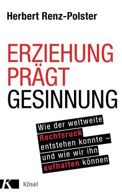 Erziehung prägt Gesinnung von Renz-Polster,  Herbert