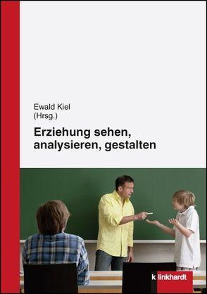 Erziehung sehen, analysieren und gestalten von Kiel,  Ewald