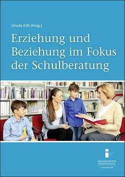 Erziehung und Beziehung im Fokus der Schulberatung von Frey,  Prof. Dr. Dieter, Killi,  Dr. Ursula