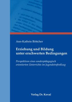 Erziehung und Bildung unter erschwerten Bedingungen von Böttcher,  Ann-Kathrin