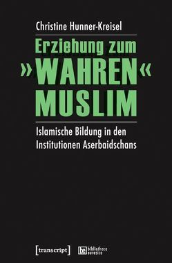 Erziehung zum »wahren« Muslim von Hunner-Kreisel,  Christine