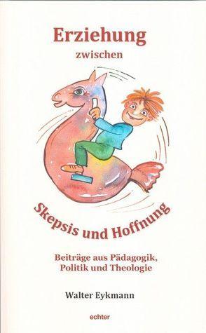 Erziehung zwischen Skepsis und Hoffnung von Eykmann,  Walter