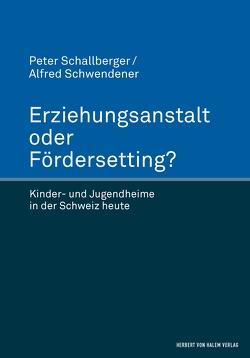 Erziehungsanstalt oder Fördersetting? von Schallberger,  Peter, Schwendener,  Alfred