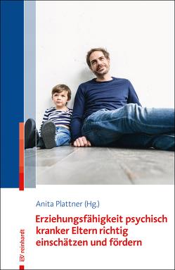 Erziehungsfähigkeit psychisch kranker Eltern richtig einschätzen und fördern von Plattner,  Anita