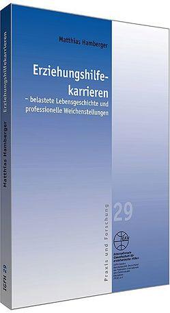Erziehungshilfekarrieren – belastete Lebensgeschichte und professionelle Weichenstellung von Hamberger,  Matthias