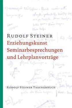 Erziehungskunst, Seminarbesprechungen und Lehrplanvorträge von Steiner,  Rudolf