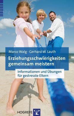 Erziehungsschwierigkeiten gemeinsam meistern von Lauth,  Gerhard W., Walg,  Marco