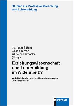 Erziehungswissenschaft und Lehrerbildung im Widerstreit!? von Böhme,  Jeanette, Bressler,  Christoph, Cramer,  Colin