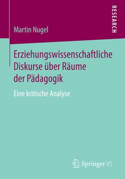 Erziehungswissenschaftliche Diskurse über Räume der Pädagogik von Nugel,  Martin