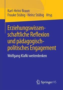 Erziehungswissenschaftliche Reflexion und pädagogisch-politisches Engagement von Braun,  Karl-Heinz, Stübig,  Frauke, Stübig,  Heinz