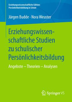 Erziehungswissenschaftliche Studien zu schulischer Persönlichkeitsbildung von Budde,  Juergen, Weuster,  Nora