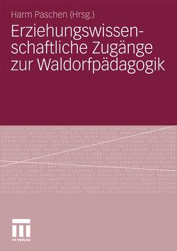 Erziehungswissenschaftliche Zugänge zur Waldorfpädagogik von Paschen,  Harm