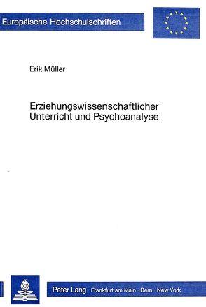 Erziehungswissenschaftlicher Unterricht und Psychoanalyse von Müller Schoppen,  Erik