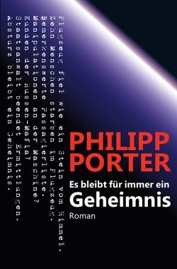 Es bleibt für immer ein Geheimnis von Porter,  Philipp