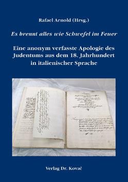 Es brennt alles wie Schwefel im Feuer – Eine anonym verfasste Apologie des Judentums aus dem 18. Jahrhundert in italienischer Sprache von Arnold,  Rafael
