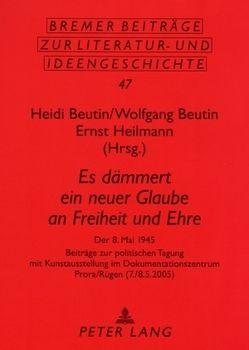 «Es dämmert ein neuer Glaube an Freiheit und Ehre» von Beutin,  Heidi, Beutin,  Wolfgang, Heilmann,  Ernst