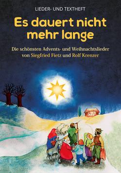 Es dauert nicht mehr lange – Die schönsten Advents- und Weihnachtslieder von Siegfried Fietz und Rolf Krenzer von Fietz,  Siegfried, Krenzer,  Rolf