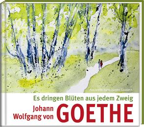 Es dringen Blüten aus jedem Zweig von Gaudeck,  Hans-Jürgen, Goethe,  Johann Wolfgang von