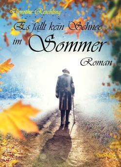Es fällt kein Schnee im Sommer – Roman von Reichling,  Dorothe