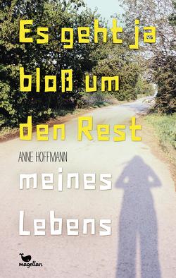 Es geht ja bloß um den Rest meines Lebens von Hoffmann,  Anne