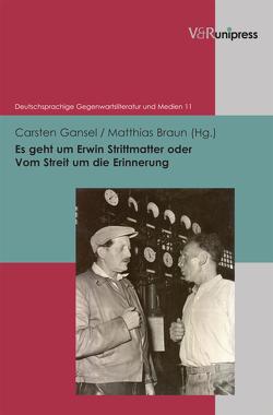 Es geht um Erwin Strittmatter oder Vom Streit um die Erinnerung von Braun,  Matthias, Gansel,  Carsten, Korte,  Hermann