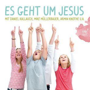 Es geht um Jesus von Kallauch,  Daniel, Knothe,  Armin, Müllerbauer,  Mike