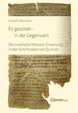 Es geschah – in der Gegenwart von Weymann,  Elsbeth