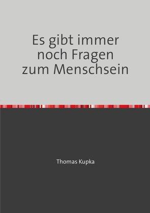 Es gibt immer noch Fragen zum Menschsein von Kupka,  Thomas