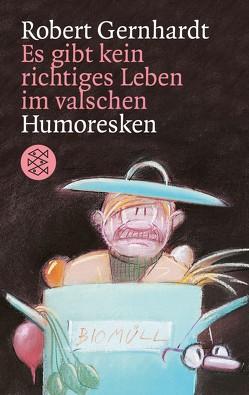 Es gibt kein richtiges Leben im valschen von Gernhardt,  Robert