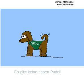 Es gibt keine bösen Pudel! von Mendritzki,  Karin, Mendritzki,  Martin