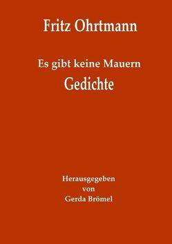 Es gibt keine Mauern – Gedichte von Brömel,  Gerda, Ohrtmann,  Fritz