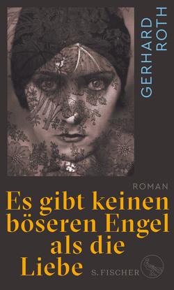 Es gibt keinen böseren Engel als die Liebe von Roth,  Gerhard