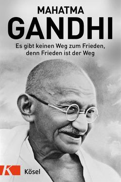 Es gibt keinen Weg zum Frieden, denn Frieden ist der Weg von Gandhi,  Mahatma, Roosen,  Franziska