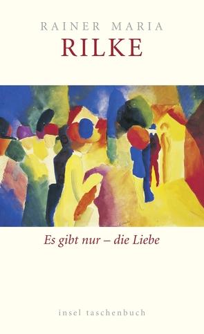 Es gibt nur – die Liebe von Baer,  Ulrich, Rilke,  Rainer Maria