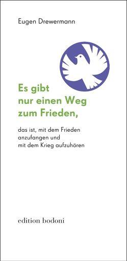 Es gibt nur einen Weg zum Frieden, von Drewermann,  Eugen, Johne,  Marc, Kouschil,  Christa