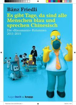 Es gibt Tage, da sind alle Menschen blau und sprechen Chinesisch von Bänz,  Friedli, Papst,  Manfred