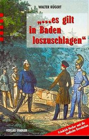 … es gilt in Baden loszuschlagen von Rügert,  Walter