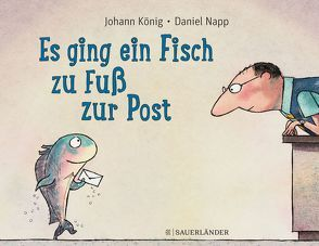 Es ging ein Fisch zu Fuß zur Post von König,  Johann, Napp,  Daniel