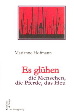 Es glühen die Menschen, die Pferde, das Heu von Hofmann,  Marianne